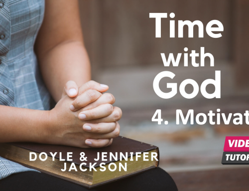 How To Have Quiet Time With God – 4. Motivation